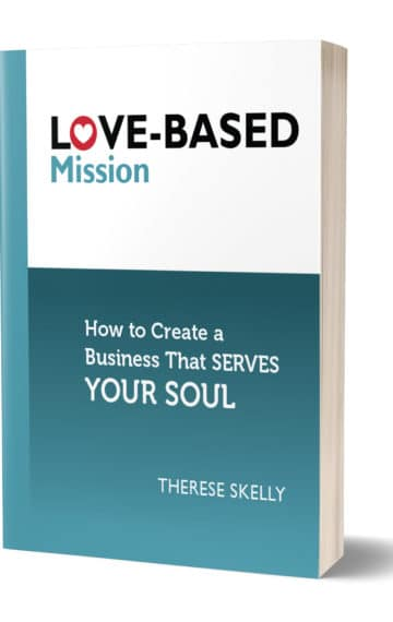 Love-Based Mission: How to Create a Business That Serves Your Soul